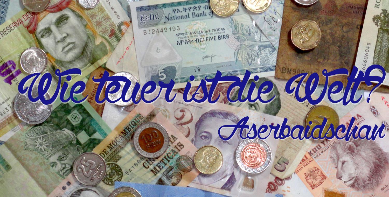 Wie teuer ist die Welt? – Aserbaidschan
